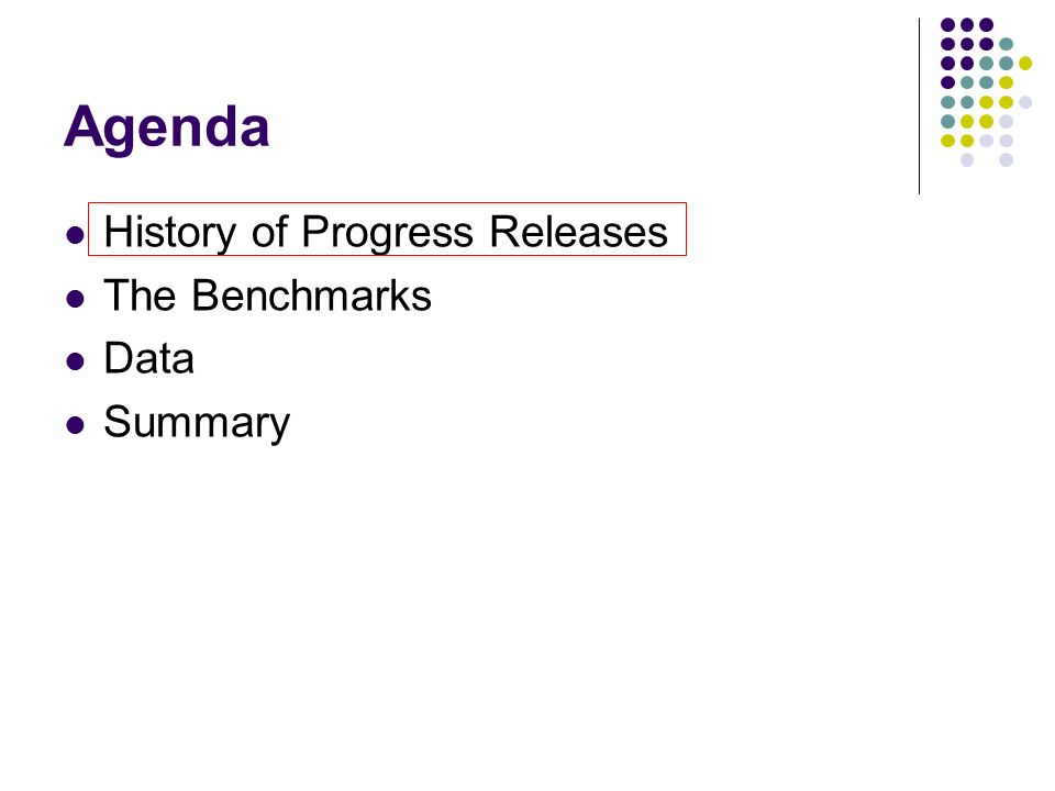 Agenda History of Progress Releases The Benchmarks Data Summary