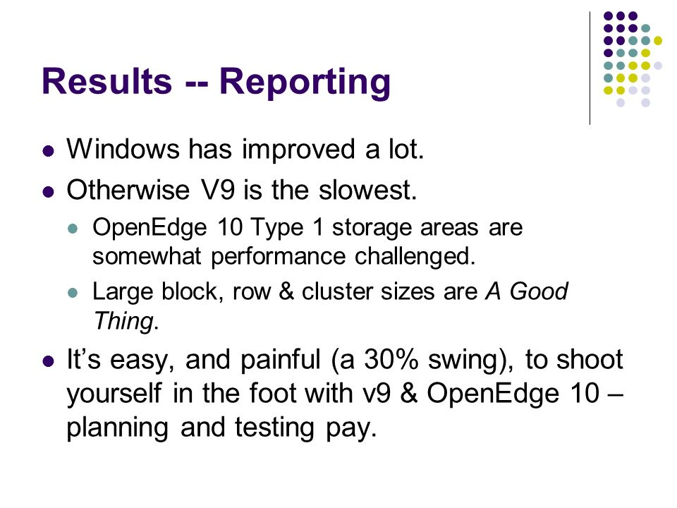 Results -- Reporting Windows has improved a lot. Otherwise V9 is the slowest.