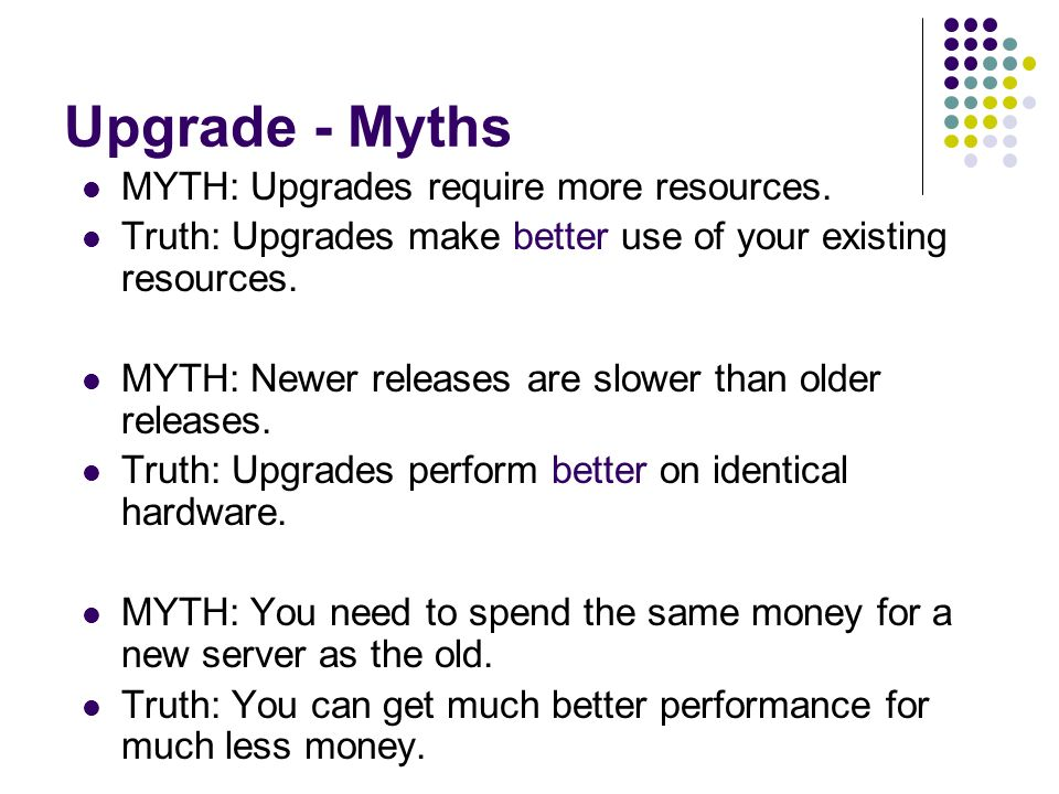 Upgrade - Myths MYTH: Upgrades require more resources.