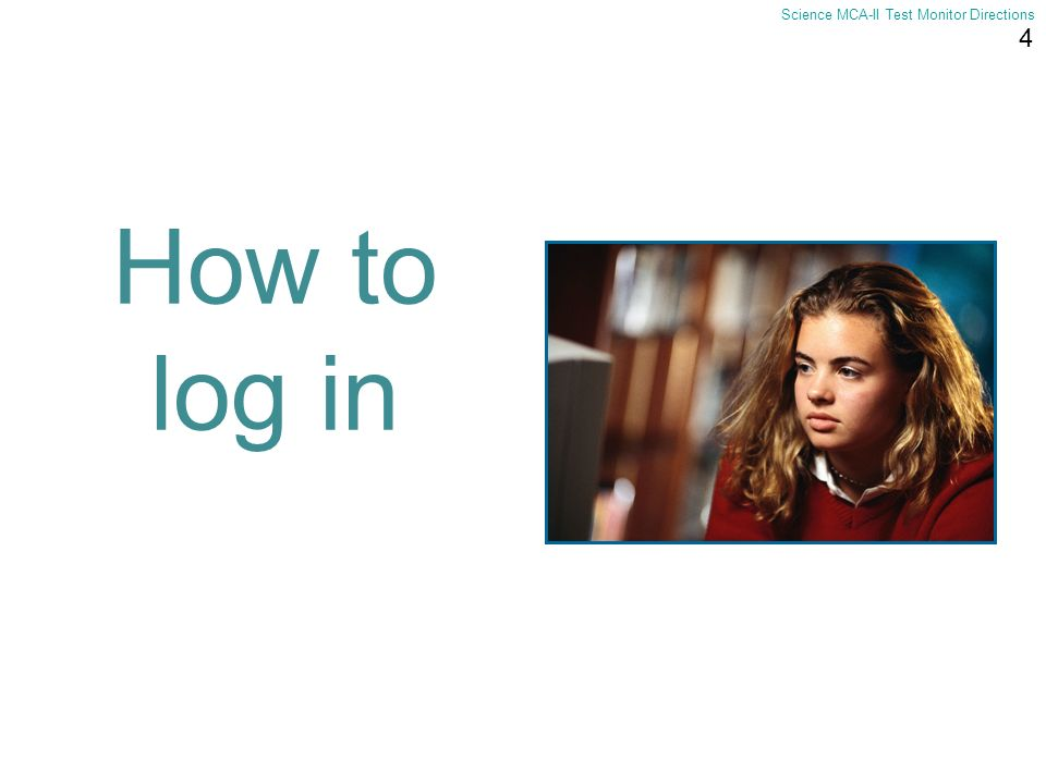 4 Science MCA-II Test Monitor Directions How to log in