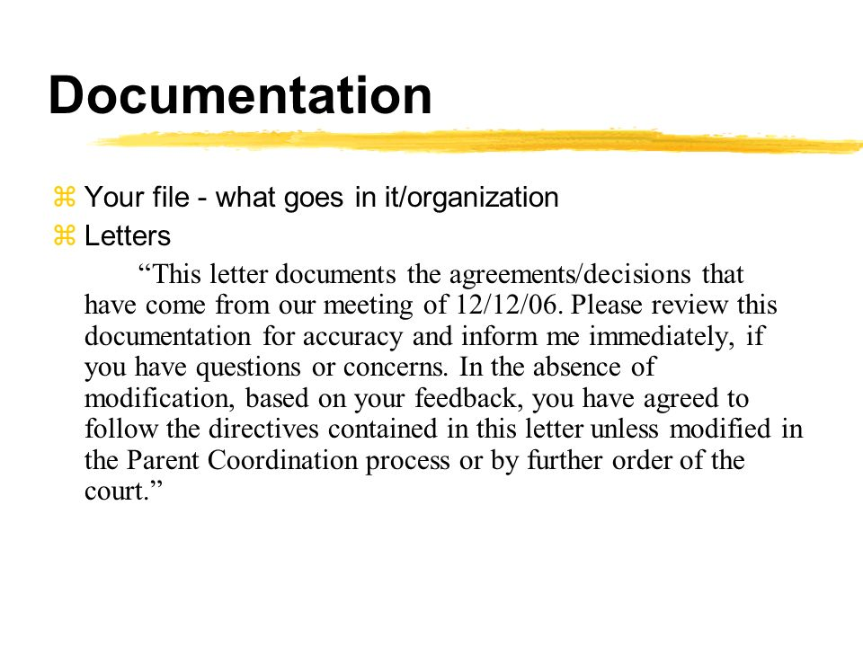 Documentation zYour file - what goes in it/organization zLetters This letter documents the agreements/decisions that have come from our meeting of 12/12/06.