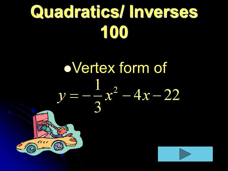 Quadratics/ Inverses 100 Vertex form of