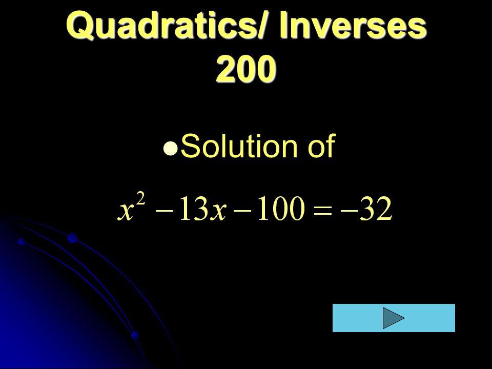 Quadratics/ Inverses 200 Solution of