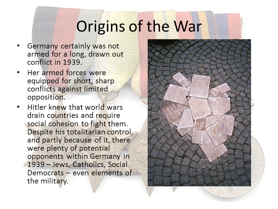 Origins of the War Germany certainly was not armed for a long, drawn out conflict in 1939. Her armed forces were equipped for short, sharp conflicts a