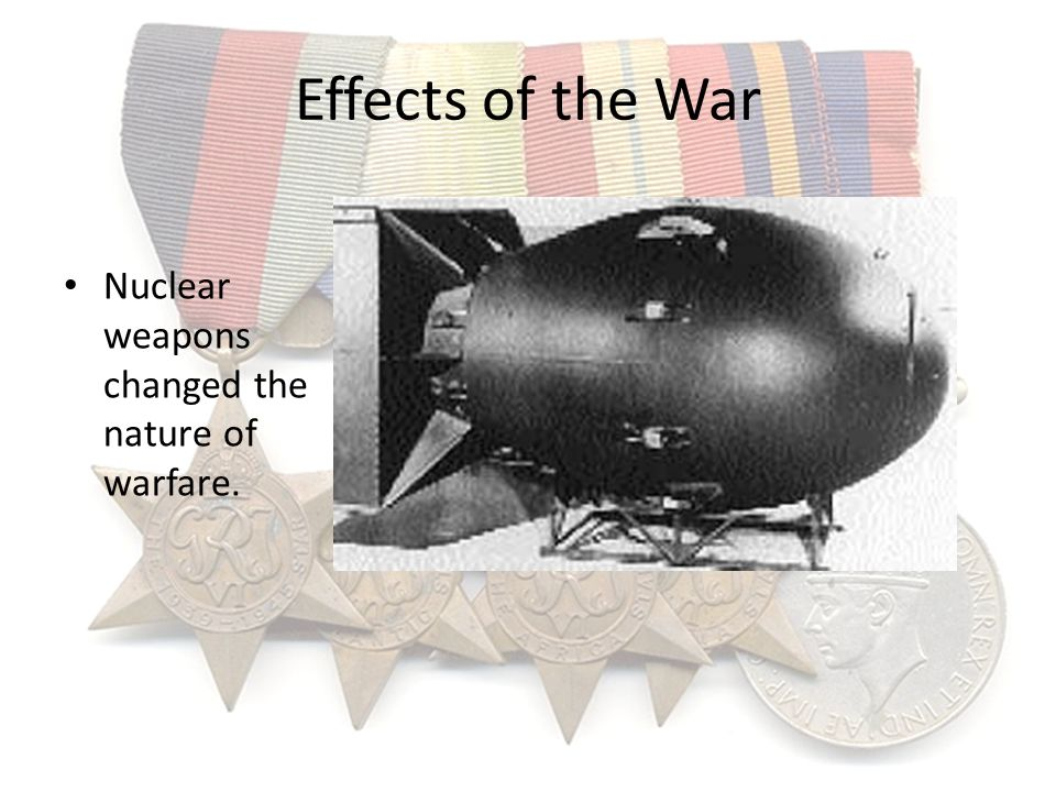 Effects of the War Nuclear weapons changed the nature of warfare.