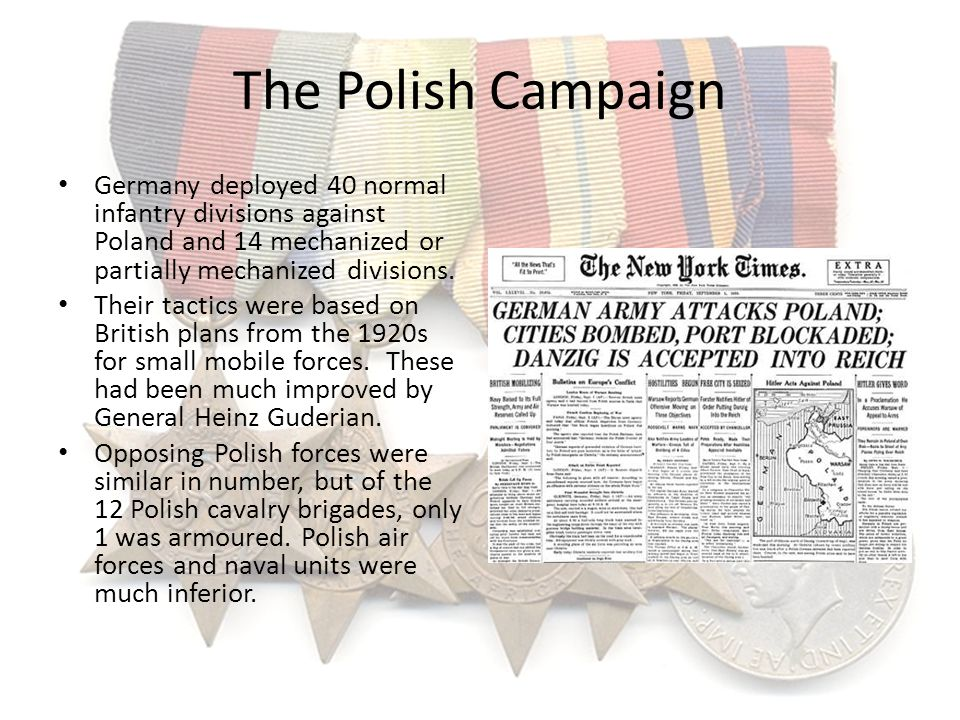 The Polish Campaign Germany deployed 40 normal infantry divisions against Poland and 14 mechanized or partially mechanized divisions. Their tactics we
