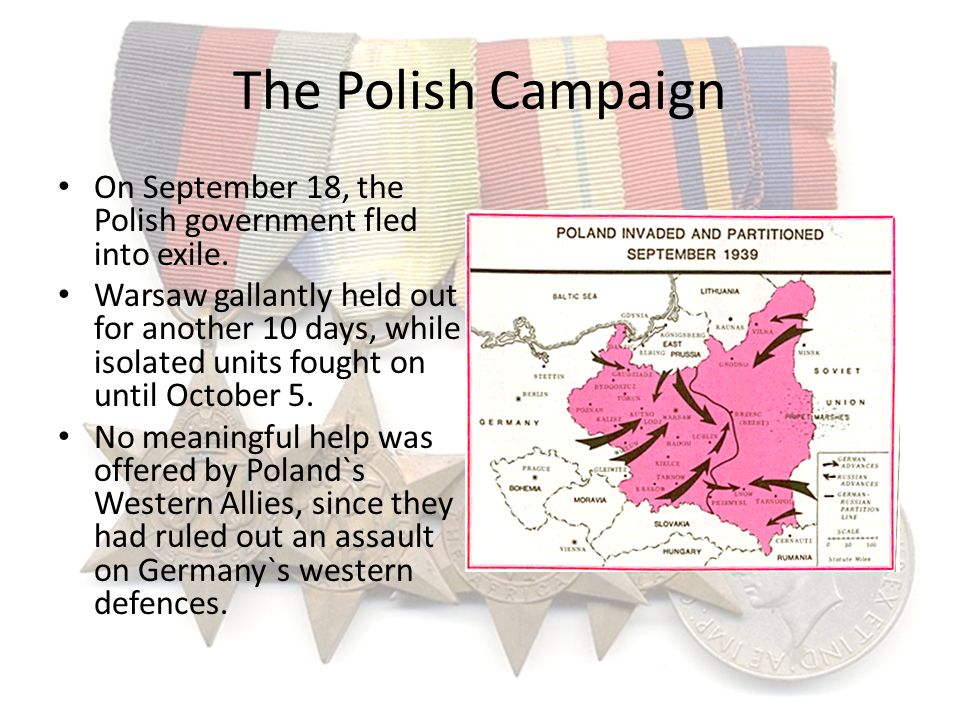 The Polish Campaign On September 18, the Polish government fled into exile. Warsaw gallantly held out for another 10 days, while isolated units fought
