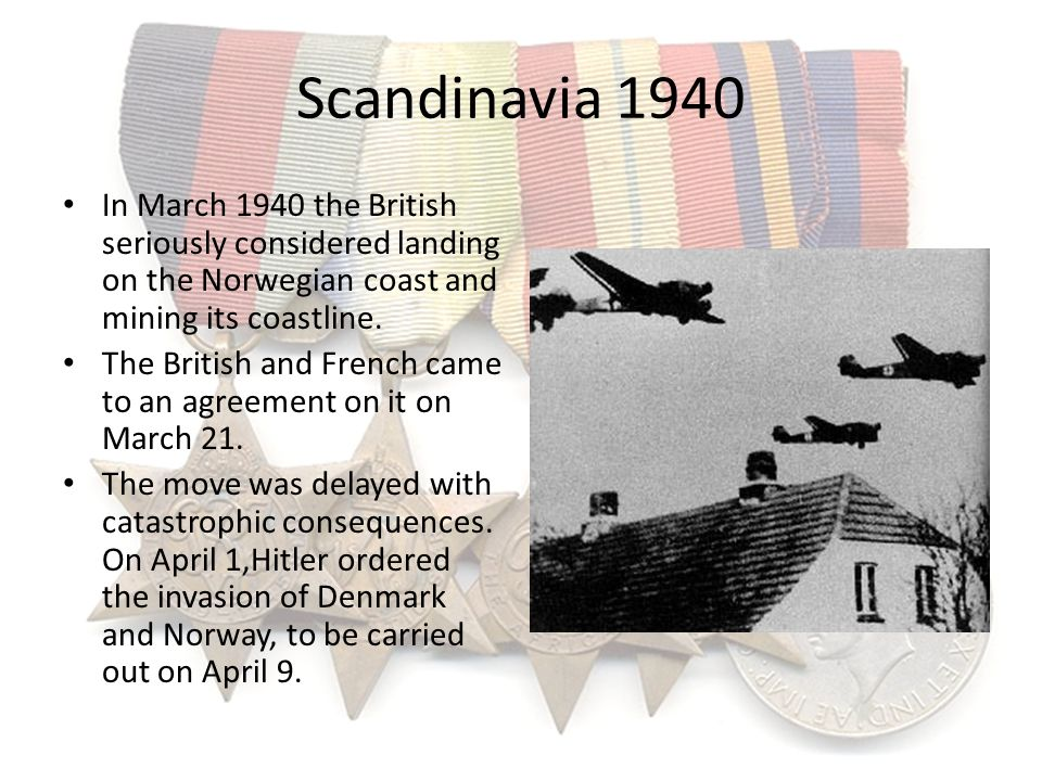 Scandinavia 1940 In March 1940 the British seriously considered landing on the Norwegian coast and mining its coastline. The British and French came t