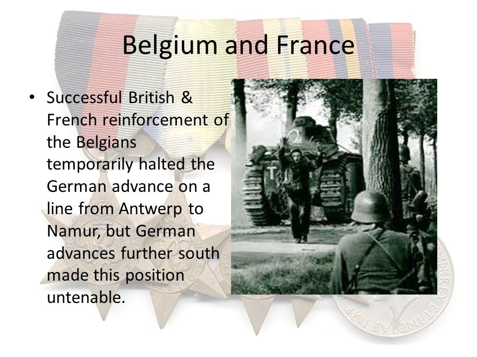 Belgium and France Successful British & French reinforcement of the Belgians temporarily halted the German advance on a line from Antwerp to Namur, bu