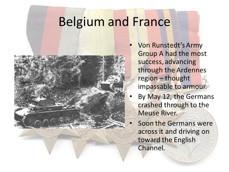 Belgium and France Von Runstedts Army Group A had the most success, advancing through the Ardennes region – thought impassable to armour. By May 12, t