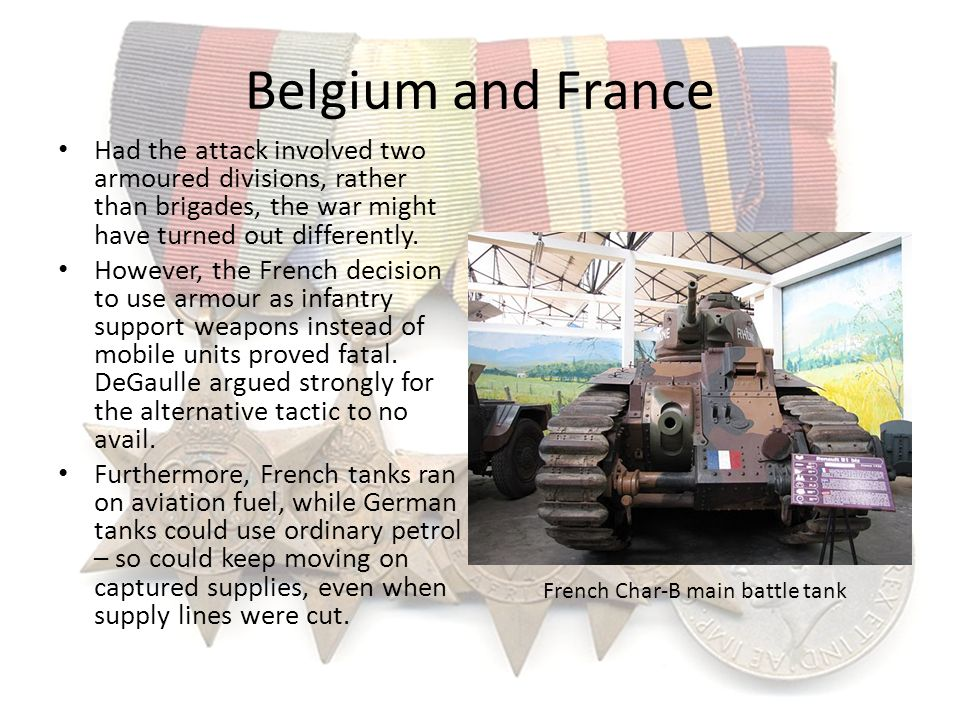 Belgium and France Had the attack involved two armoured divisions, rather than brigades, the war might have turned out differently. However, the Frenc