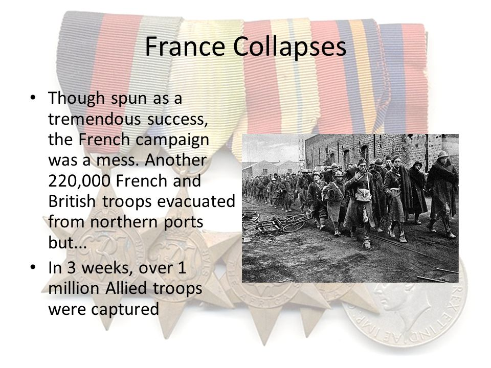 France Collapses Though spun as a tremendous success, the French campaign was a mess. Another 220,000 French and British troops evacuated from norther