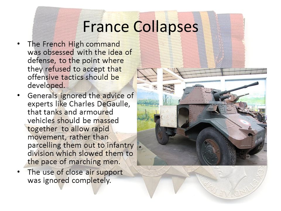 France Collapses The French High command was obsessed with the idea of defense, to the point where they refused to accept that offensive tactics shoul