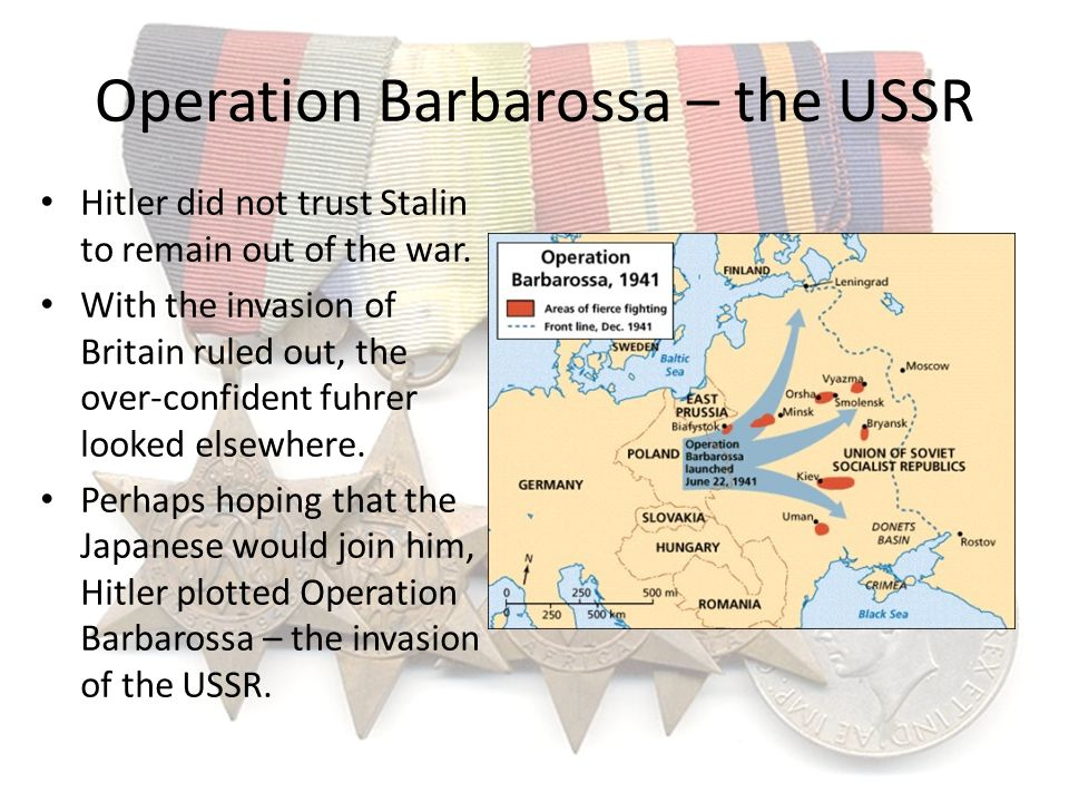Operation Barbarossa – the USSR Hitler did not trust Stalin to remain out of the war. With the invasion of Britain ruled out, the over-confident fuhre