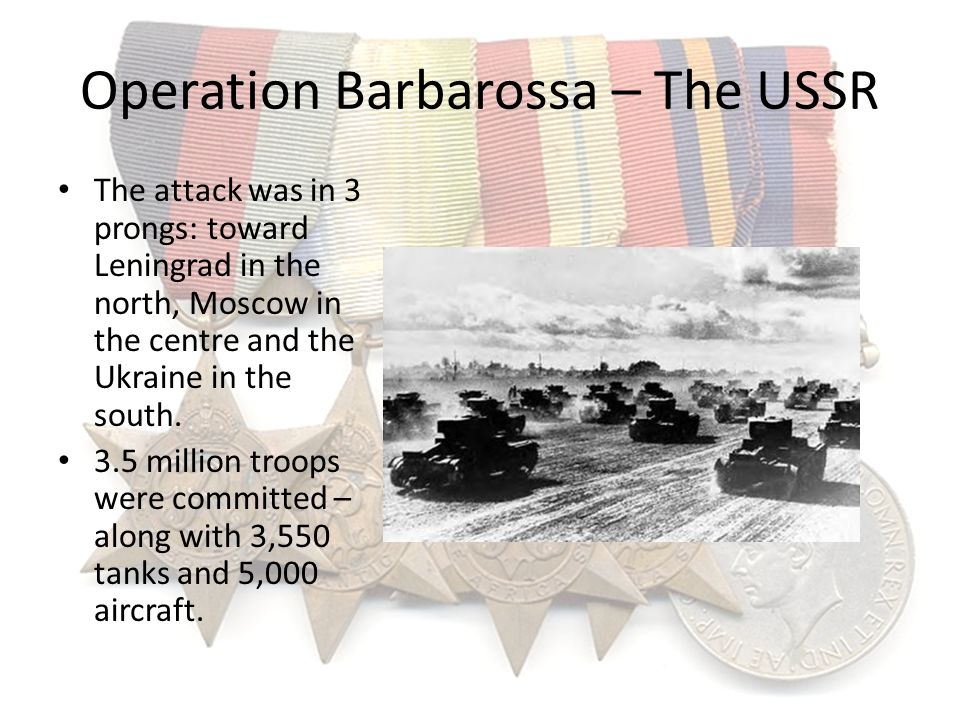 Operation Barbarossa – The USSR The attack was in 3 prongs: toward Leningrad in the north, Moscow in the centre and the Ukraine in the south. 3.5 mill