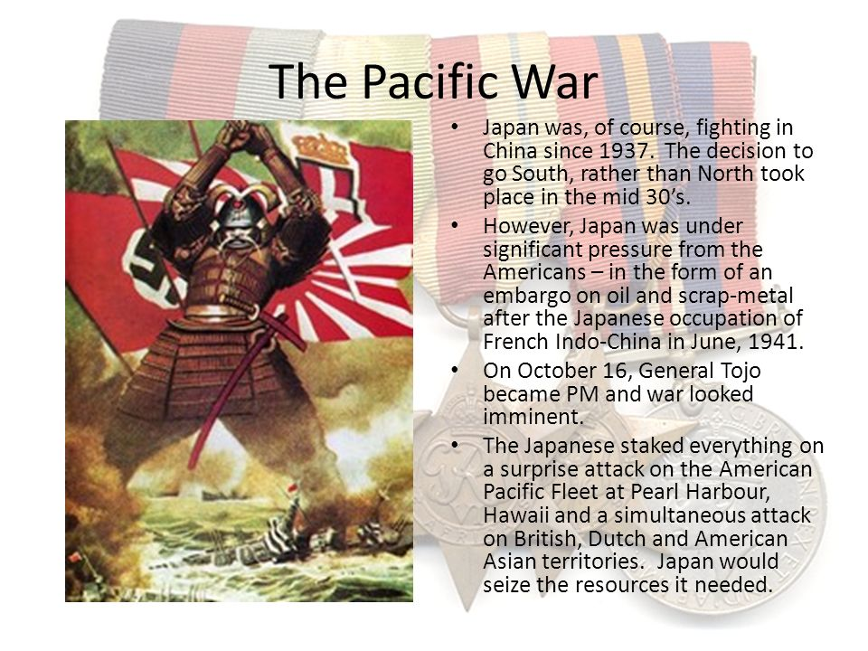 The Pacific War Japan was, of course, fighting in China since 1937. The decision to go South, rather than North took place in the mid 30s. However, Ja