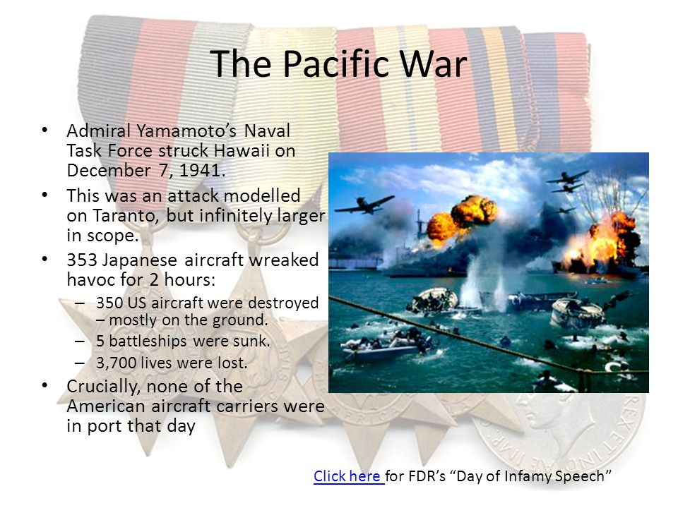 The Pacific War Admiral Yamamotos Naval Task Force struck Hawaii on December 7, 1941. This was an attack modelled on Taranto, but infinitely larger in