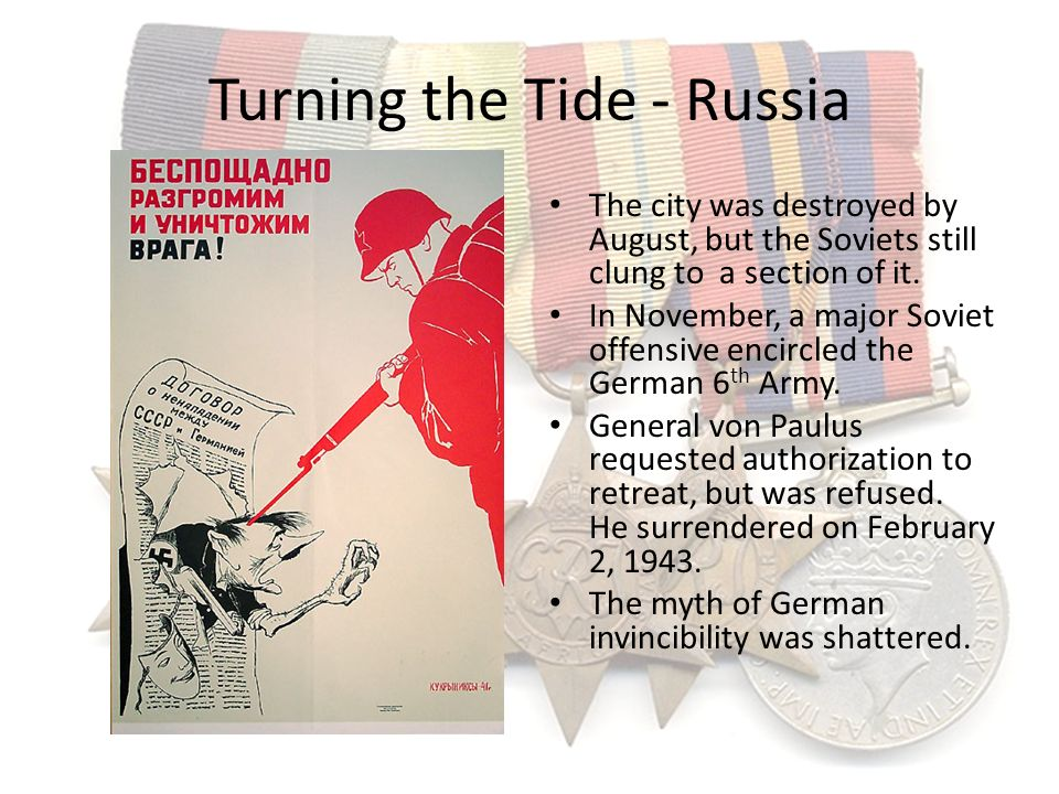 Turning the Tide - Russia The city was destroyed by August, but the Soviets still clung to a section of it. In November, a major Soviet offensive enci