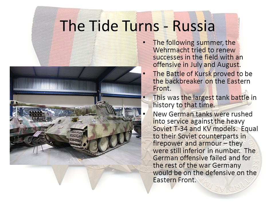 The Tide Turns - Russia The following summer, the Wehrmacht tried to renew successes in the field with an offensive in July and August. The Battle of