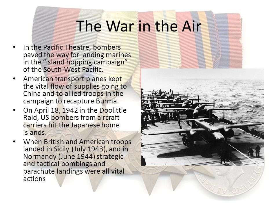 The War in the Air In the Pacific Theatre, bombers paved the way for landing marines in the island hopping campaign of the South-West Pacific. America