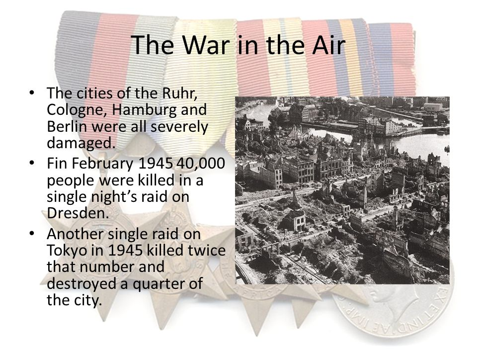 The War in the Air The cities of the Ruhr, Cologne, Hamburg and Berlin were all severely damaged. Fin February 1945 40,000 people were killed in a sin