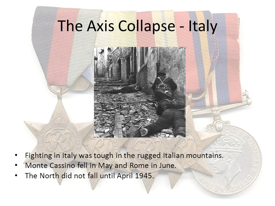 The Axis Collapse - Italy Fighting in Italy was tough in the rugged Italian mountains. Monte Cassino fell in May and Rome in June. The North did not f