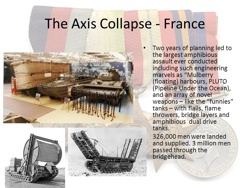The Axis Collapse - France Two years of planning led to the largest amphibious assault ever conducted including such engineering marvels as Mulberry (