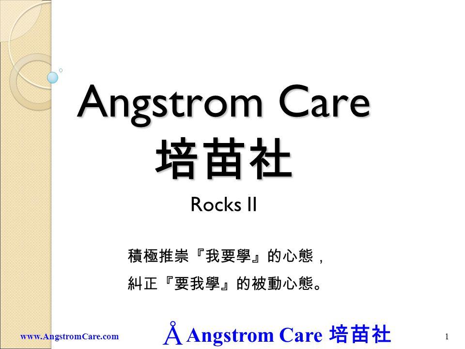 Angstrom Care 1www.AngstromCare.com Angstrom Care Rocks II