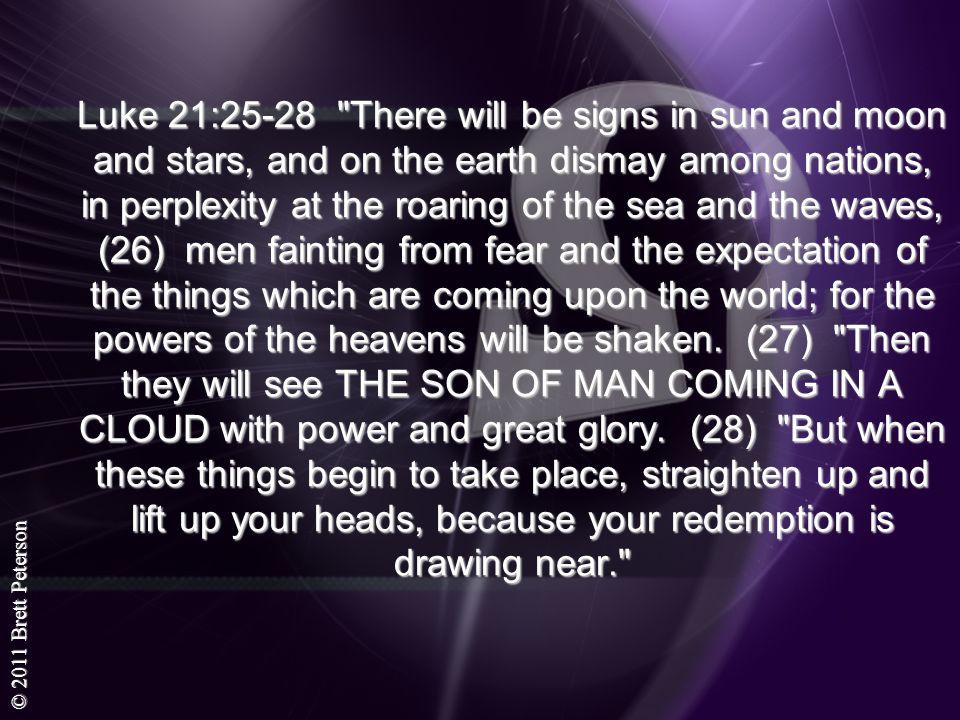 © 2011 Brett Peterson Luke 21:25-28