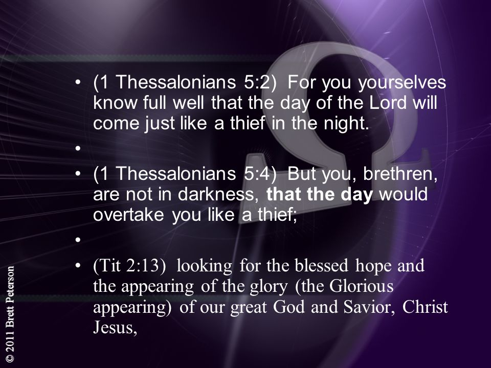 © 2011 Brett Peterson (1 Thessalonians 5:2) For you yourselves know full well that the day of the Lord will come just like a thief in the night. (1 Th