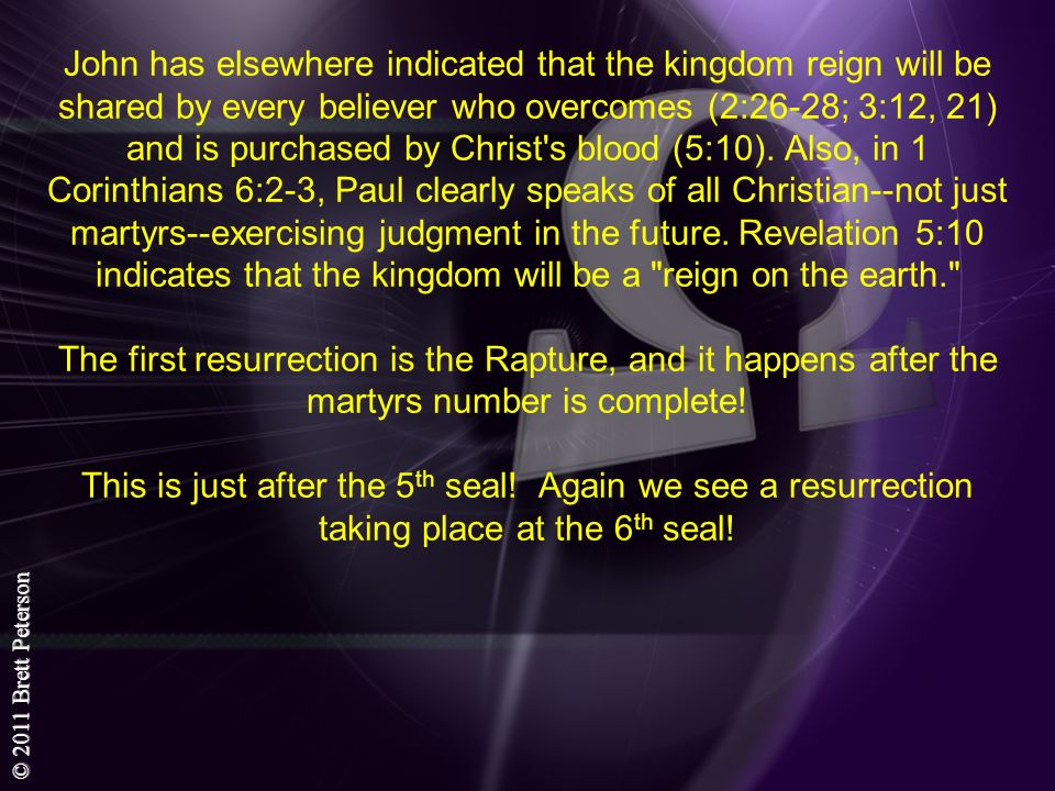 © 2011 Brett Peterson John has elsewhere indicated that the kingdom reign will be shared by every believer who overcomes (2:26-28; 3:12, 21) and is pu