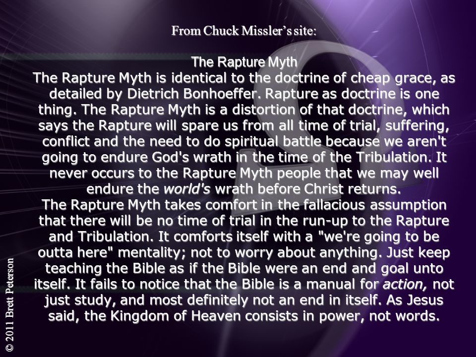 © 2011 Brett Peterson From Chuck Misslers site: The Rapture Myth The Rapture Myth is identical to the doctrine of cheap grace, as detailed by Dietrich