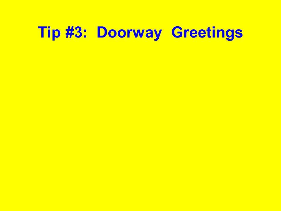 Tip #3: Doorway Greetings