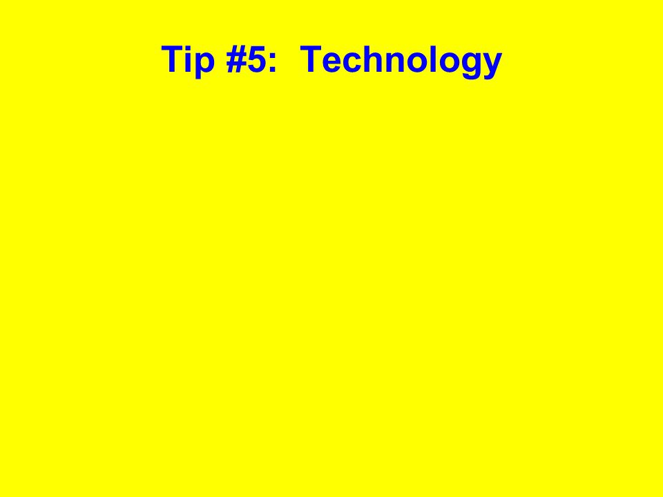 Tip #5: Technology