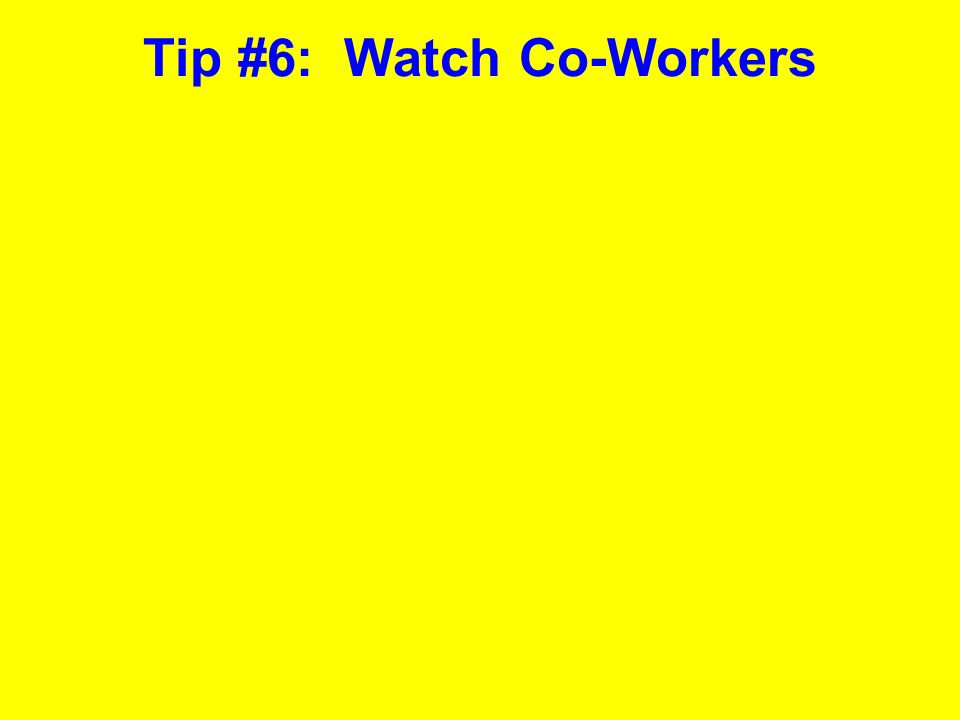 Tip #6: Watch Co-Workers