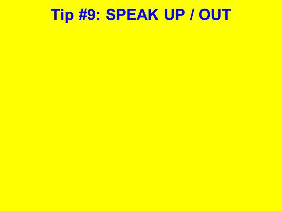 Tip #9: SPEAK UP / OUT