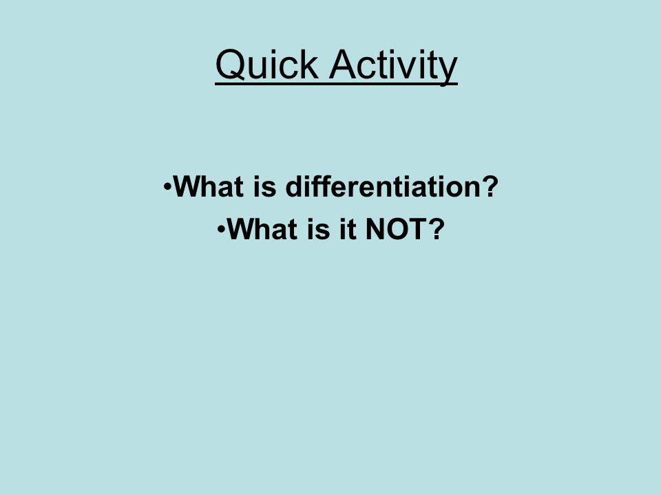 Quick Activity What is differentiation? What is it NOT?