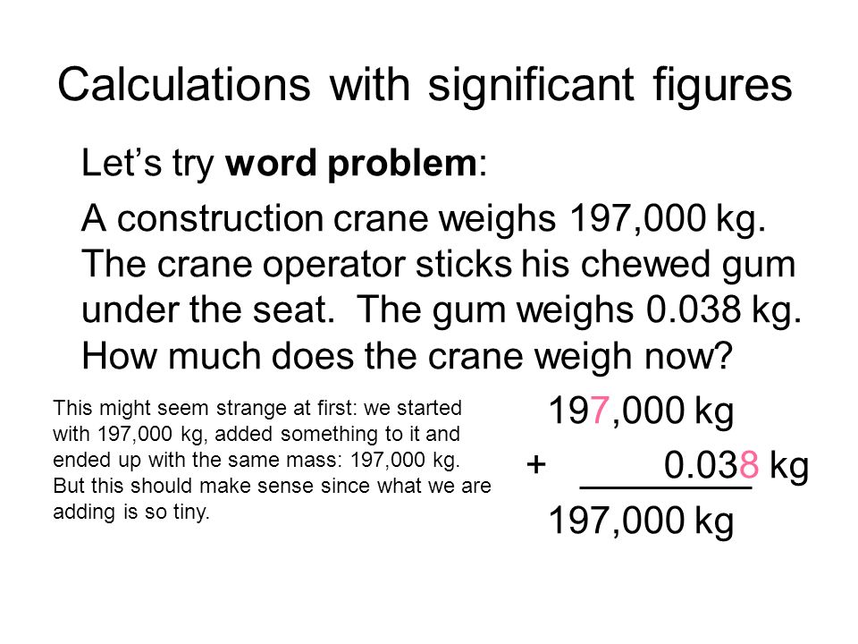 Calculations with significant figures Lets try word problem: A construction crane weighs 197,000 kg.