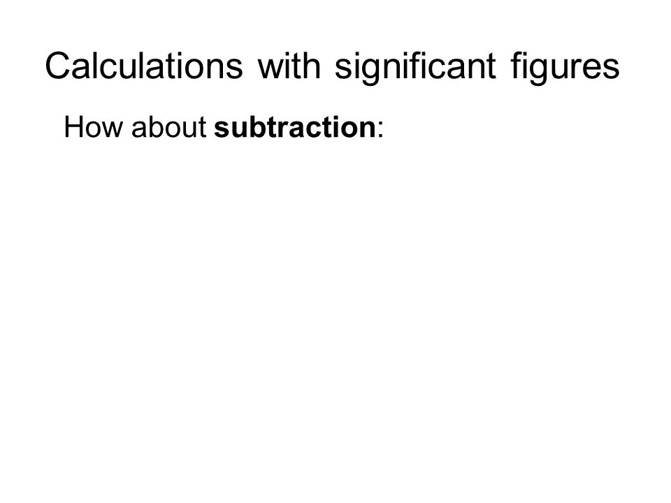 Calculations with significant figures How about subtraction: