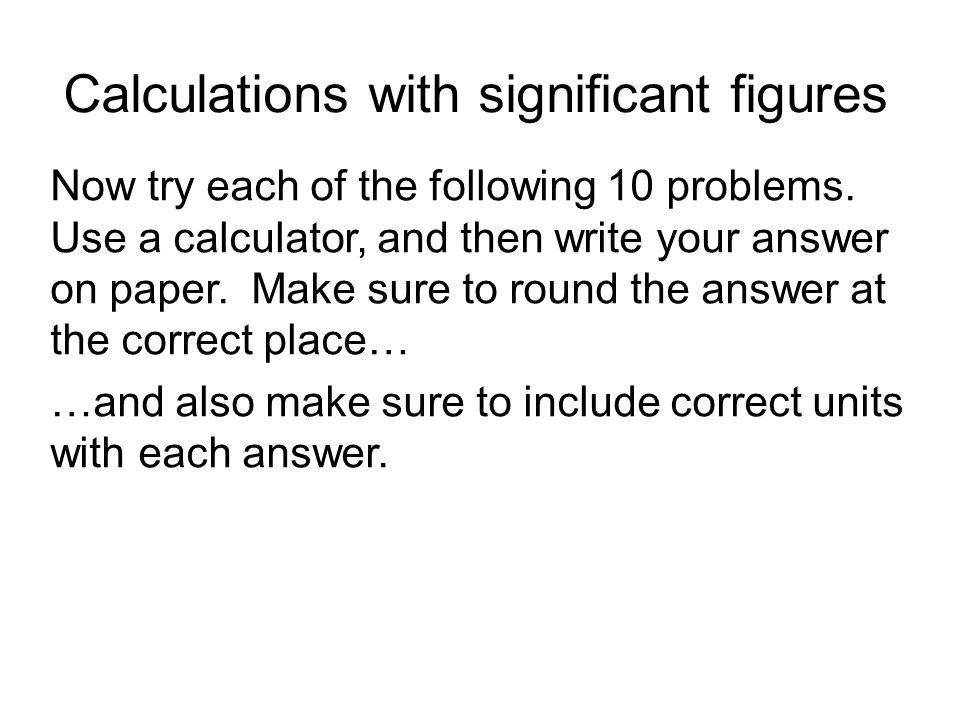 Calculations with significant figures Now try each of the following 10 problems.