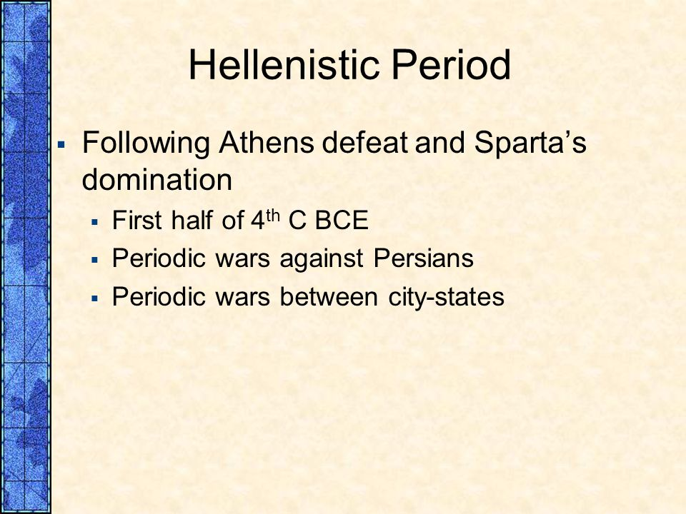 Hellenistic Period Following Athens defeat and Spartas domination First half of 4 th C BCE Periodic wars against Persians Periodic wars between city-s