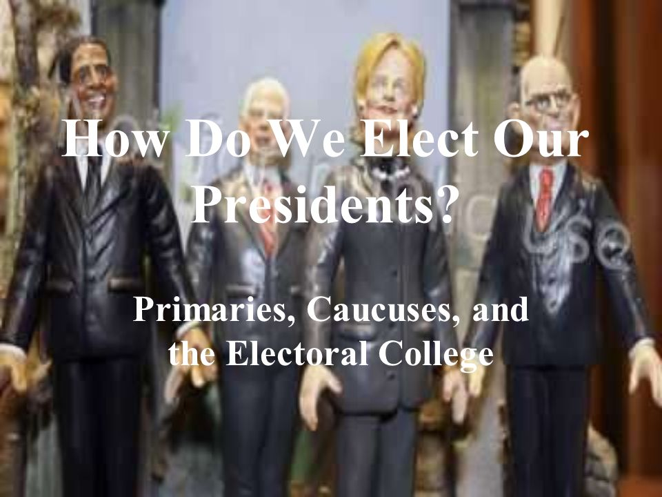 How Do We Elect Our Presidents? Primaries, Caucuses, and the Electoral College