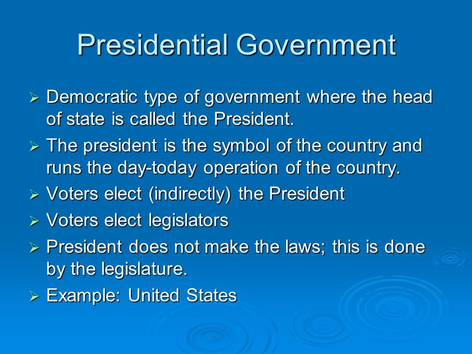 Democratic type of government where the head of state is called the President. Democratic type of government where the head of state is called the Pre