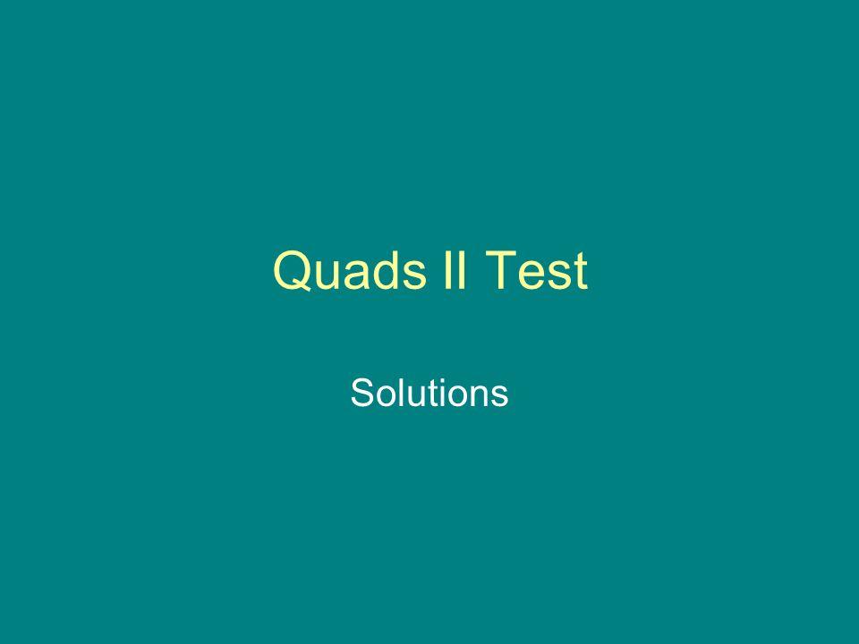 Quads II Test Solutions