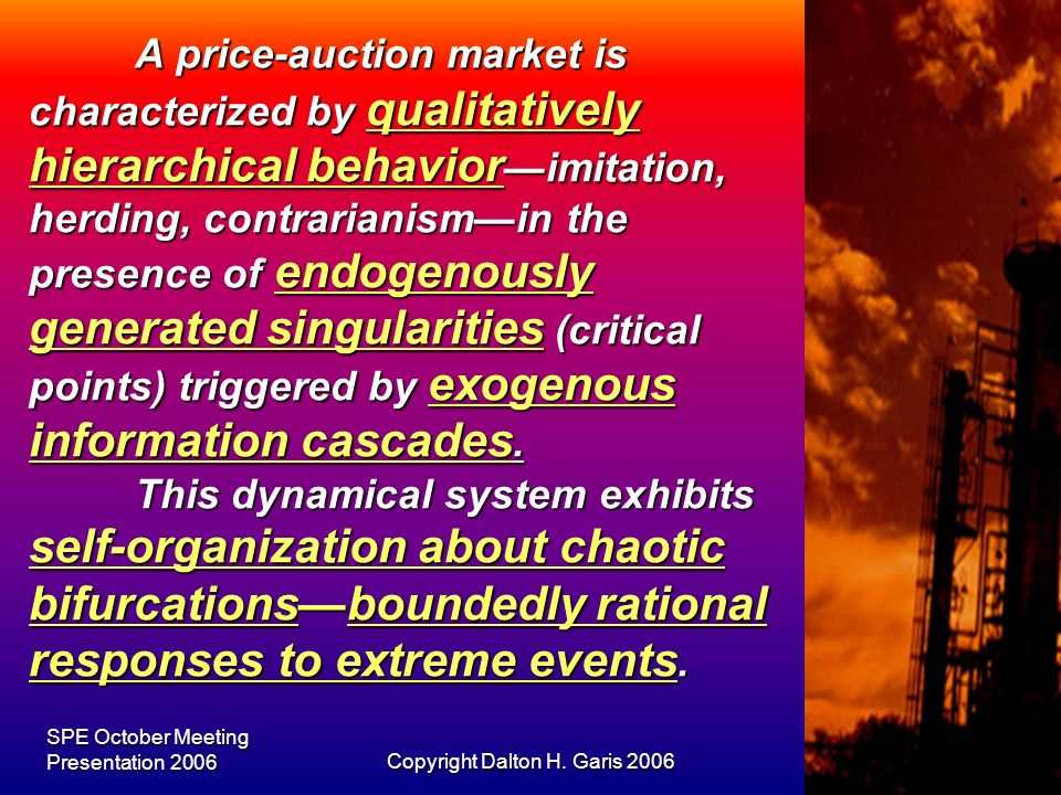 SPE October Meeting Presentation 2006Copyright Dalton H. Garis 200612 A price-auction market is characterized by qualitatively hierarchical behavior i