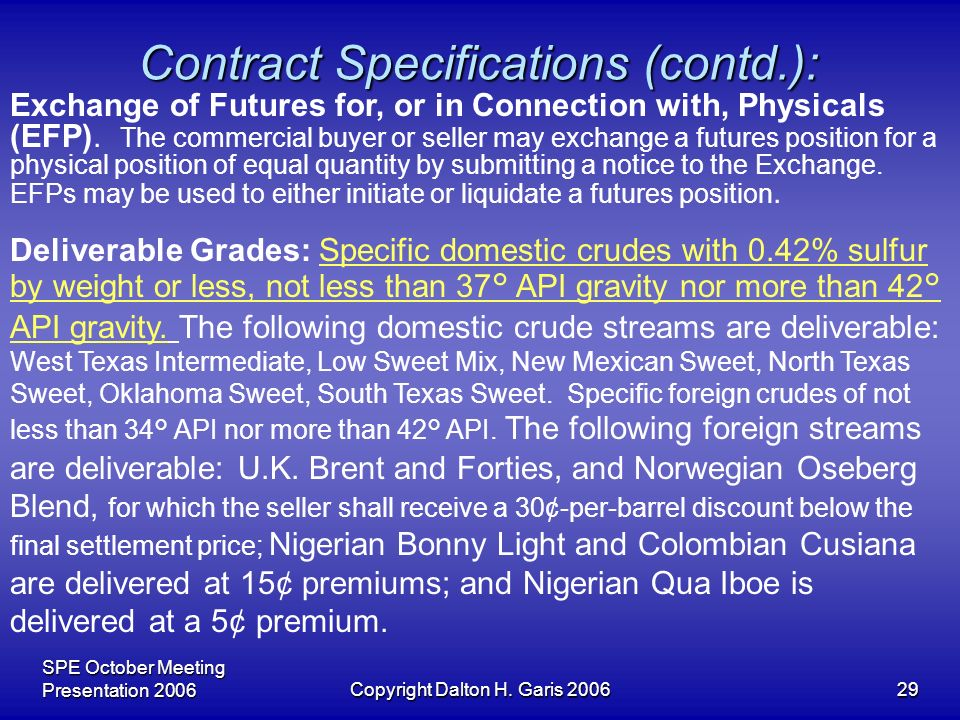 SPE October Meeting Presentation 2006Copyright Dalton H. Garis 200629 Contract Specifications (contd.): Exchange of Futures for, or in Connection with