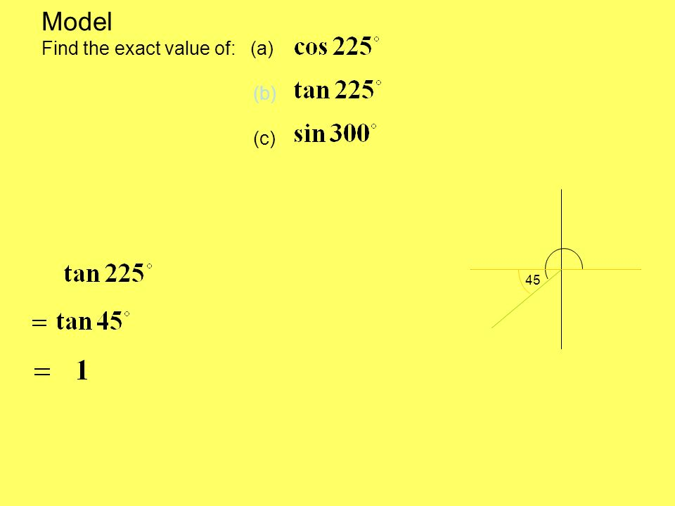 Model Find the exact value of: (a) (b) (c) 45