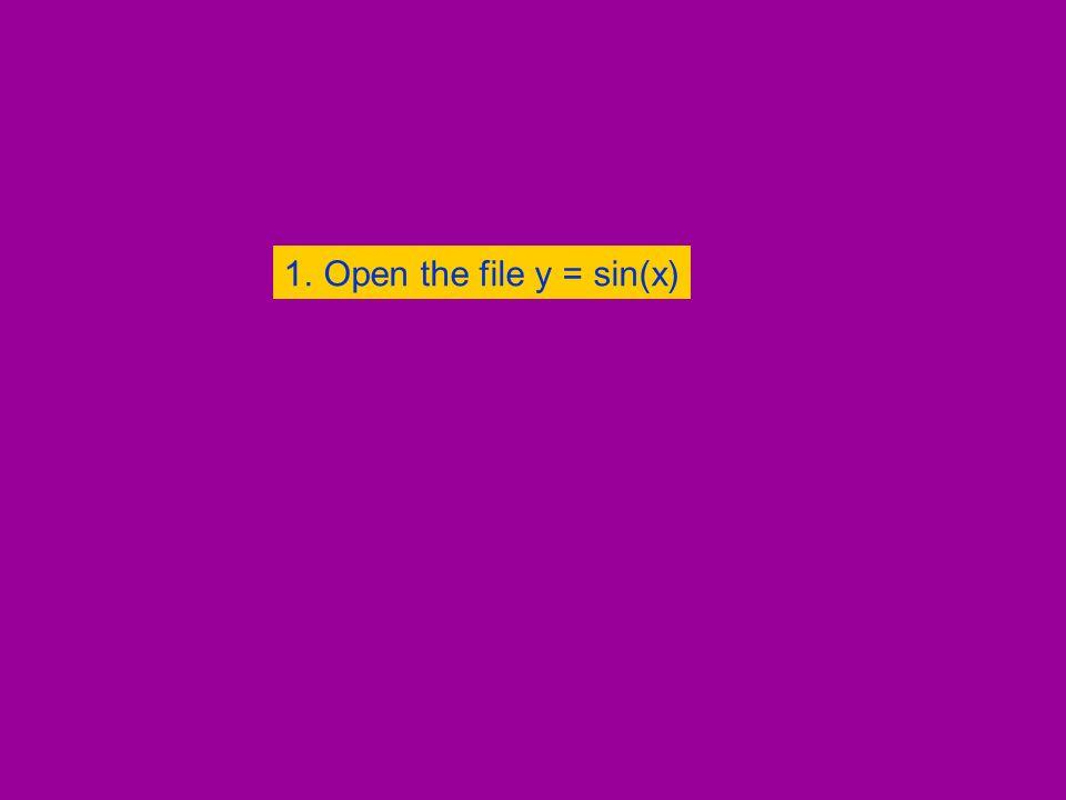 1.Open the file y = sin(x)Open the file y = sin(x)