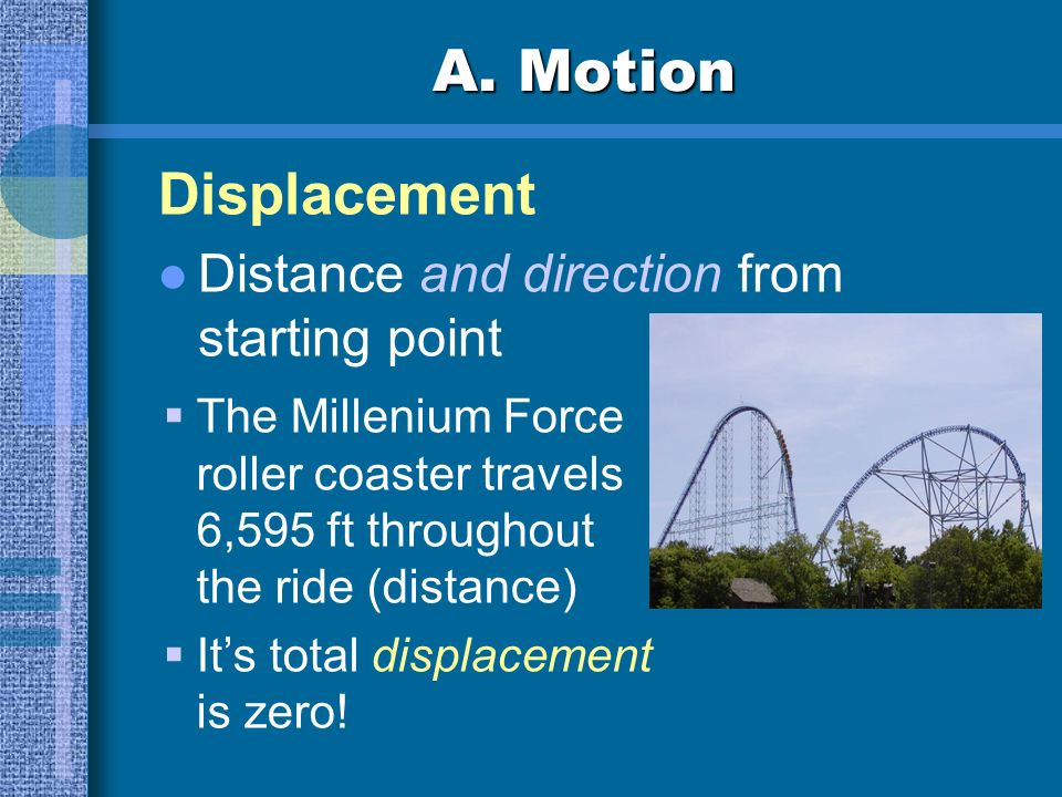 A. Motion Distance Length of a path Choose a unit with appropriate size SI unit: meter (m) Long distances = km Short lengths = cm, mm