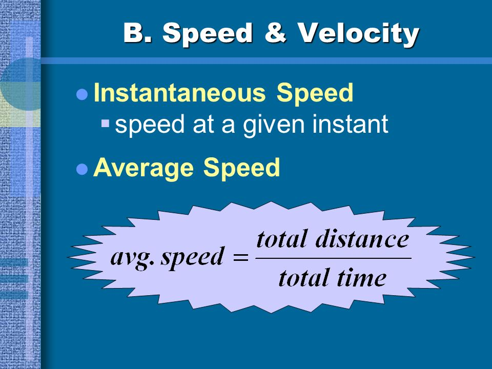 B. Speed & Velocity Speed rate of motion distance traveled per unit time v d t